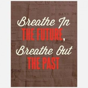 Quote: Breathe In the Future, Breathe Out the Past - Live Fit and Sore!