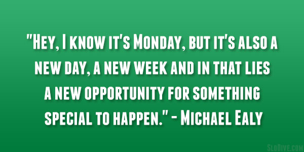 Monday: It's An Opportunity for Something Special To Happen