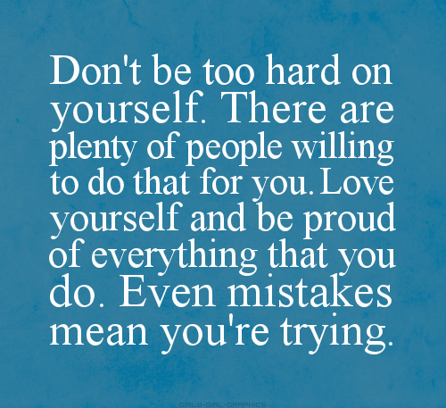 Dont Be So Hard On Yourself Quote