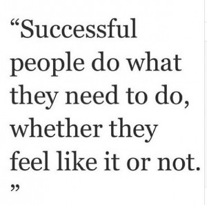 Successful Peope Do what they need to do