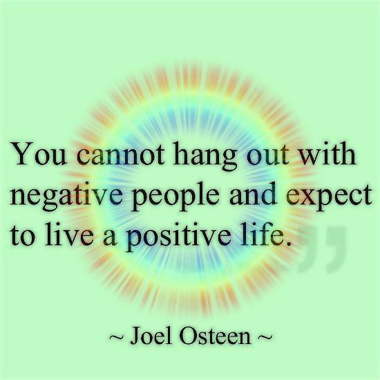 You Can'tHang Out With Negative People and Have a Positive Life