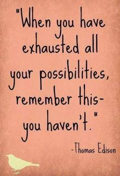 You havent exhausted all possibilities