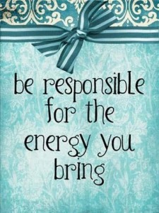 Be Resp for the Energy You Bring