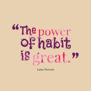 The Power of Habit is Great