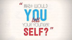 what would you tell your younger self