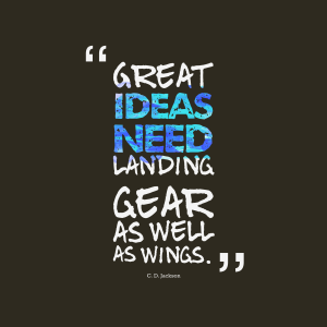 Great ideas need landing gear and wings