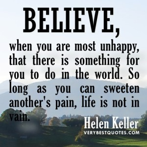 Believe-when-you-are-most-unhappy-that-there-is-something-for-you-to-do-in-the-world..-Helen-Keller
