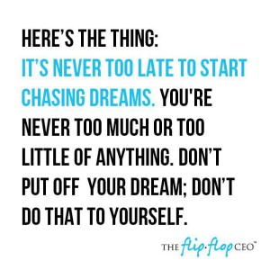 Its never too late to start chasing dreams.
