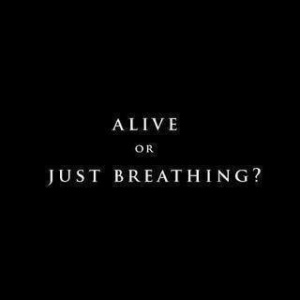 Alive or Breathing