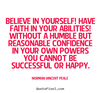 Believe in yourself - Norman Peale