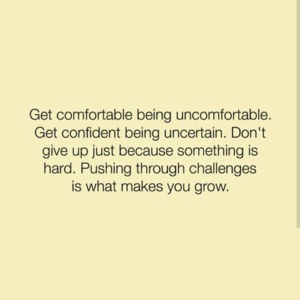 Get Comfortable Being Uncomfortable