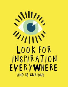 Look for Inspiration and Be Curious