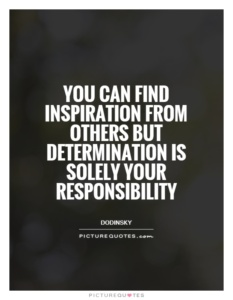 Determination is your responsiblity